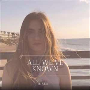 All Weve Known - Rini K